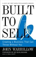 Built to Sell - Creating a Business That Can Thrive Without You ebook by John Warrillow, Bo Burlingham