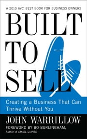 Built to Sell - Creating a Business That Can Thrive Without You ebook by John Warrillow,Bo Burlingham