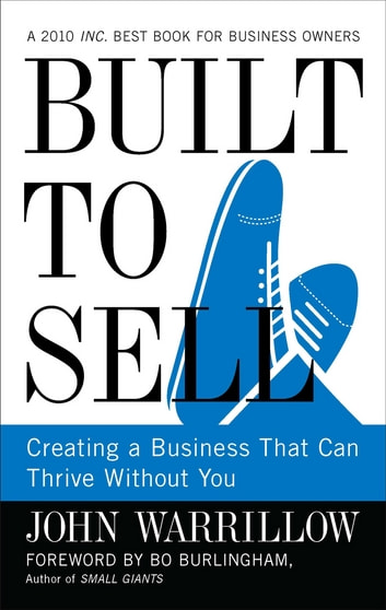 Built to Sell - Creating a Business That Can Thrive Without You ebook by John Warrillow