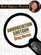 Annunciation Shotgun ebook by Greg Herren