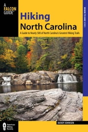 Hiking North Carolina - A Guide to Nearly 500 of North Carolina's Greatest Hiking Trails ebook by Randy Johnson