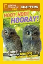 National Geographic Kids Chapters: Hoot, Hoot, Hooray!: And More True Stories of Amazing Animal Rescues (National Geographic Kids Chapters) ebook by Ashlee Brown Blewett, National Geographic Kids