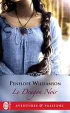 Le Dragon Noir eBook by Penelope Williamson, Catherine Plasait