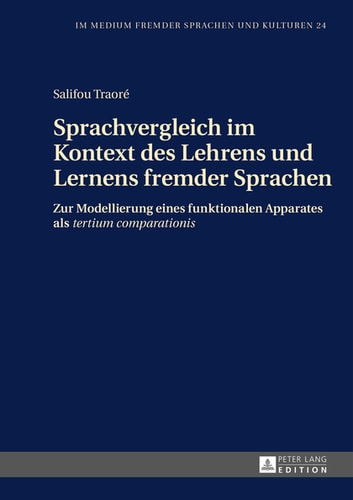 Sprachvergleich im Kontext des Lehrens und Lernens fremder Sprachen - Zur Modellierung eines funktionalen Apparates als «tertium comparationis» ebook by Salifou Traoré
