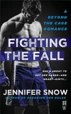 Fighting the Fall - Beyond the Cage ebook by Jennifer Snow