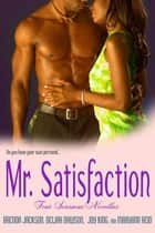 Mr. Satisfaction ebook by Delilah Dawson, Brenda Jackson, Joy King,...
