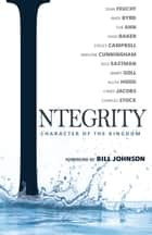 Integrity - Character of the Kingdom ebook by Sean Feucht, Andy Byrd, James W Goll,...