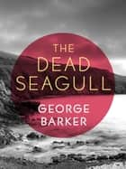 The Dead Seagull ebook by George Barker