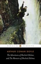 The Adventures of Sherlock Holmes and the Memoirs of Sherlock Holmes ebook by Arthur Conan Doyle, Iain Pears