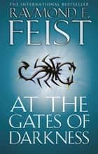 At the Gates of Darkness (The Riftwar Cycle: The Demonwar Saga, Book 2) ebook by Raymond E. Feist