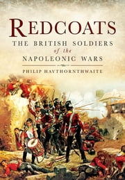 Redcoats - The British Soldiers of the Napoleonic Wars ebook by Philip Haythornthwaite