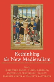 Rethinking the New Medievalism ebook by R. Howard Bloch,Alison Calhoun,Jacqueline Cerquiglini-Toulet,Joachim Küpper,Jeanette Patterson