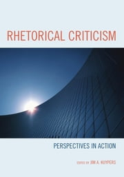 Rhetorical Criticism - Perspectives in Action ebook by Jim A. Kuypers