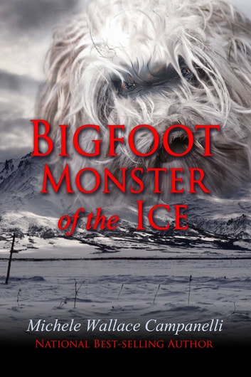 Bigfoot: Monster Of The Ice ebook by Michele Wallace Campanelli