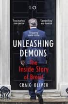 Unleashing Demons - The Inside Story of Brexit ebook by Craig Oliver