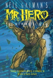 Neil Gaiman's Mr. Hero Complete Comics Vol. 1 - The Newmatic Man ebook by James Vance,Ted Slampyak