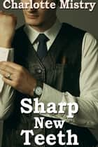 Sharp New Teeth (Vampire Gangsters Part 2) ebook by Charlotte Mistry