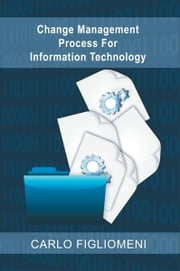 Change Management Process For Information Technology ebook by Carlo Figliomeni