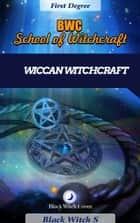 Witchcraft: First Degree. Wiccan Themed eBook by Black Witch S