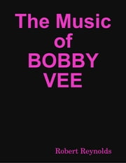 The Music of Bobby Vee ebook by Robert Reynolds