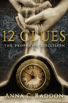 12 Clues: The Prophetic Collision ebook by Anna Raddon