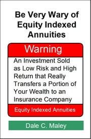 Be Very Wary of Equity Indexed Annuities ebook by Dale Maley