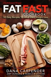 Fat Fast Cookbook - 50 Easy Recipes to Jump Start Your Low Carb Weight Loss ebook by Dana Carpender,Amy Dungan,Rebecca Latham