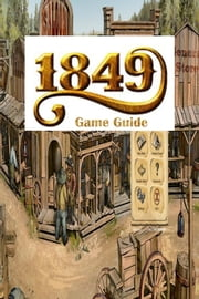 1849 Guide Tips and Strategy Guide Full ebook by Game Guides,Game Ultimate Guide
