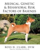 Medical, Genetic & Behavioral Risk Factors of Basenjis ebook by Dr. Ross Clark DVM