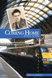 Coming Home - Post WWII ebook by Paul A. Contos