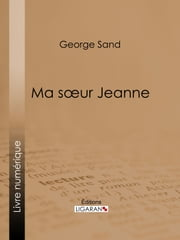 Ma soeur Jeanne ebook by George Sand