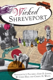 Wicked Shreveport ebook by Bernadette J. Palombo,Gary D. Joiner,W. Chris Hale,Cheryl H. White