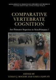 Comparative Vertebrate Cognition - Are Primates Superior to Non-Primates? ebook by Lesley J. Rogers,Gisela Kaplan