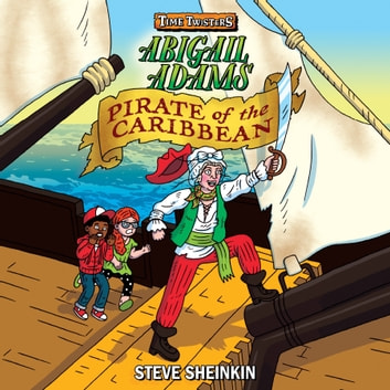 Abigail Adams, Pirate of the Caribbean audiobook by Steve Sheinkin