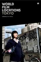 World Film Locations: Tokyo ebook by Chris MaGee