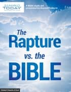 The Rapture Versus the Bible - A Bible Study Aid Presented By BeyondToday.tv ebook by United Church of God