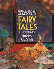 Hans Christian Andersen's Fairy Tales: Twenty Tales Illustrated by Harry Clarke ebook by Hans  Christian  Andersen,Harry Clarke