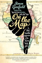 On the Map - A Mind-Expanding Exploration of the Way the World Looks ebook by Simon Garfield