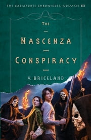 The Nascenza Conspiracy - The Cassaforte Chronicles: Volume III ebook by V. Briceland