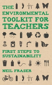The Environmental Toolkit for Teachers - First Steps to Sustainability ebook by Neil Fraser