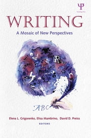 Writing - A Mosaic of New Perspectives ebook by Elena L. Grigorenko,Elisa Mambrino,David D. Preiss