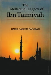 The Intellectual Legacy of Ibn Taimiyah - 100% Pure Adrenaline ebook by Hamid Naseem Rafiabadi