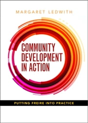 Community development in action - Putting Freire into practice ebook by Ledwith, Margaret
