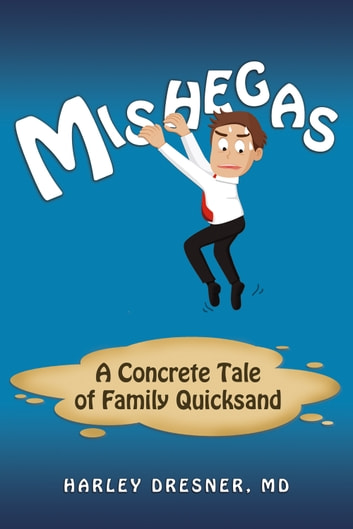Mishegas - A concrete Tale of Family Quicksand ebook by Harley MD Dresner
