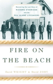Fire on the Beach: Recovering the Lost Story of Richard Etheridge and the Pea Island Lifesavers - Recovering the Lost Story of Richard Etheridge and the Pea Island Lifesavers ebook by David Wright,David Zoby
