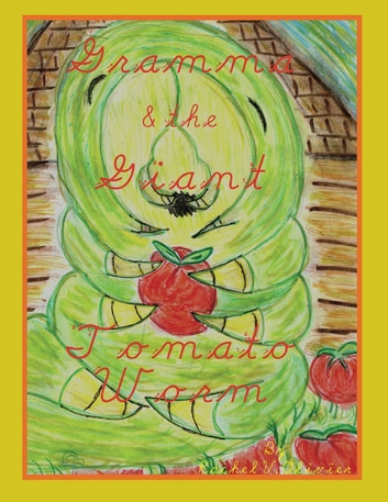 Gramma and the Giant Tomato Worm ebook by Rachel V. Olivier