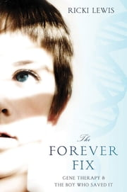 The Forever Fix - Gene Therapy and the Boy Who Saved It ebook by Ricki Lewis