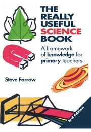 The Really Useful Science Book - A Framework of Knowledge for Primary Teachers ebook by Steve Farrow