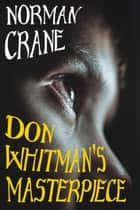 Don Whitman's Masterpiece ebook by Norman Crane