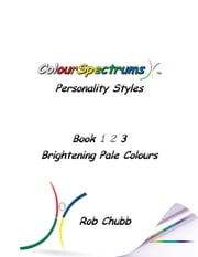 ColourSpectrums Personality Styles Book 3 - Brightening Pale Colours ebook by Rob Chubb